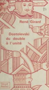René Girard - Dostoïevski : du double à l'unité.