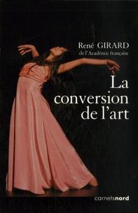 René Girard - La conversion de l'art - Avec un DVD Le sens de l'histoire. 1 DVD