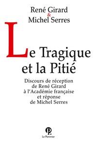 René Girard et Michel Serres - Le Tragique et la Pitié.