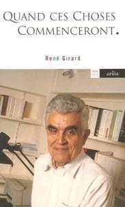 René Girard et Michel Tréguer - Quand ces choses commenceront.