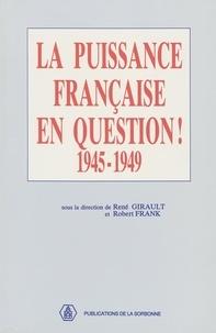 René Girault et Robert Frank - La puissance française en question ! - 1945-1949.