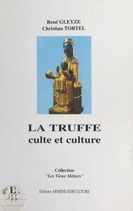 René Gleyze et Christian Tortel - La truffe - Culte et culture.