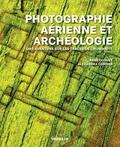 René Goguey et Alexandra Cordier - Photographie aérienne et archéologie - Une aventure sur les traces de l'humanité.
