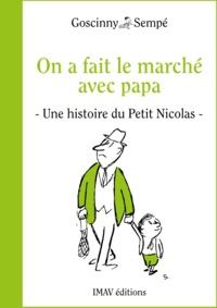 """René Goscinny et Jean-Jacques Sempé - On a fait le marché avec papa - Une histoire extraite de """"""""Le Petit Nicolas a des ennuis""""""""."""