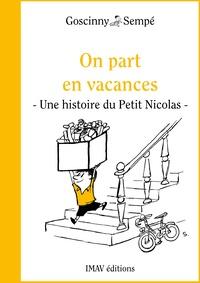 """René Goscinny et Jean-Jacques Sempé - On part en vacances - Un histoire extraite de """"""""Le Petit Nicolas voyage""""""""."""