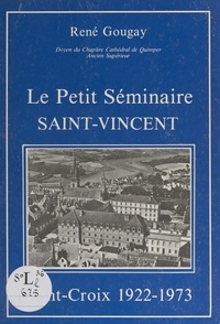 René Gougay et Francis Barbu - Le petit séminaire Saint-Vincent - Pont-Croix, 1922-1973.