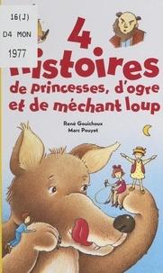René Gouichoux et Marc Pouyet - 4 histoires de princesses, d'ogre et de méchant loup.