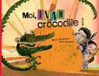 René Gouichoux et Julia Neuhaus - Moi, Ivan crocodile !.