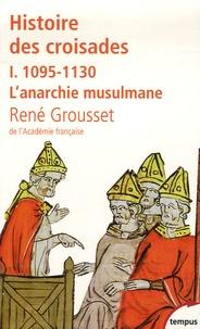 René Grousset - Histoire des croisades et du royaume franc de Jérusalem - Tome 1, 1095-1130 L'anarchie musulmane.