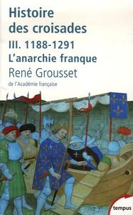 René Grousset - Histoire des croisades et du royaume franc de Jérusalem - Tome 3, 1188-1291 L'anarchie franque.
