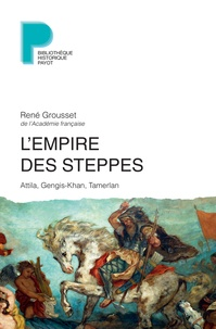 René Grousset - L'empire des steppes. - Attila, Gengis-Kahn, Tamerlan.