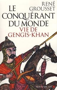 René Grousset - Le conquérant du monde - Vie de Gengis-Khan.