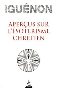 René Guénon - Aperçus sur l'ésoterisme chrétien.