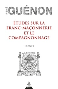 René Guénon - Études sur la franc-maconnerie et le compagnonnage, tome 1.