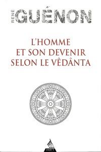 René Guénon - L'homme et son devenir selon le Vêdânta.