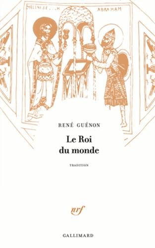 Le roi du monde - René Guénon - Format PDF - 9782072800030 - 8,99 €