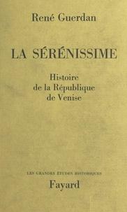 René Guerdan - La Sérénissime - Histoire de la République de Venise.