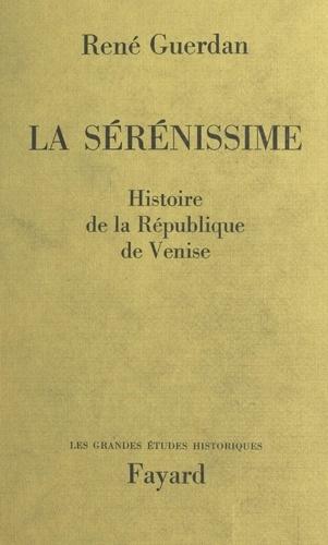 La Sérénissime. Histoire de la République de Venise