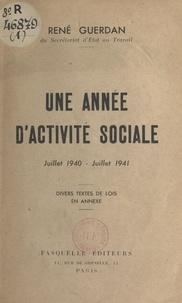 René Guerdan - Une année d'activité sociale : juillet 1940 - juillet 1941 - Divers textes de loi en annexe.