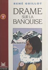 René Guillot et Dominique Cordonnier - Drame sur la banquise.