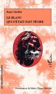 René Guillot - Le blanc qui s'était fait nègre.