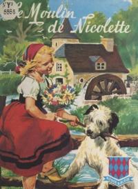 René Guillot et Gaston de Sainte-Croix - Le moulin de Nicolette.