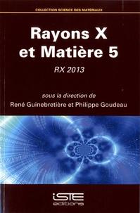 René Guinebretière et Philippe Goudeau - Rayons X et matière 5 - RX 2013.