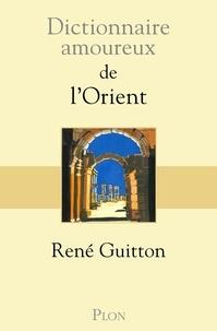 René Guitton - Dictionnaire amoureux de l'Orient.