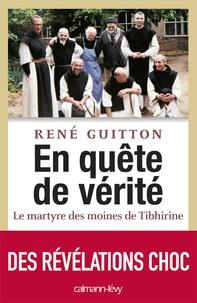 René Guitton - En quête de vérité - Le martyre des moines de Tibhirine.