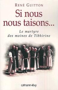 René Guitton - Si nous nous taisons... - Le martyre des moines de Tibhirine.
