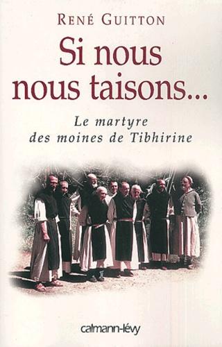 Si nous nous taisons.... Le martyre des moines de Tibhirine