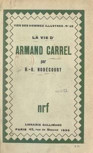 René-Gustave Nobécourt - La vie d'Armand Carrel.