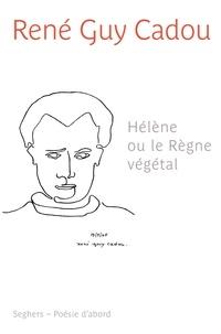 René Guy Cadou - Hélène ou Le règne végétal.