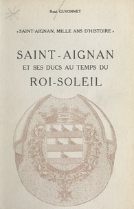 René Guyonnet et Violette Rougier-Lecoq - Saint-Aignan, mille ans d'histoire (5) - Saint-Aignan et ses ducs au temps du Roi-Soleil.