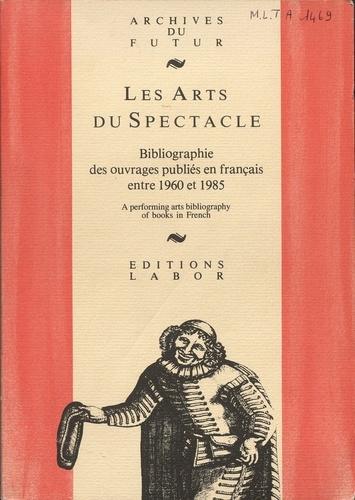 René Hainaux - Les arts du spectacle - Bibliographie d'ouvrages en français 1960-1985.
