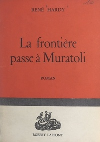 René Hardy - La frontière passe à Muratoli.