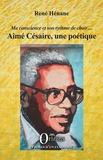 René Hénane - Aimé Césaire, une poétique - Ma conscience et son rythme de chair....