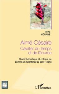 René Hénane - Aimé Césaire - Cavalier du temps et de l'écume-Etude thématique et critique de Comme un malentendu de Salut-Noria.