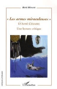 René Hénane - Les armes miraculeuses d'Aimé Césaire - Une lecture critique.