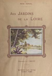 René Herval et J. Druet - Aux jardins de la Loire.