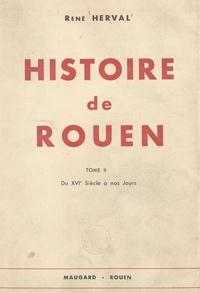 René Herval - Histoire de Rouen (2). Du XVIe siècle à nos jours.