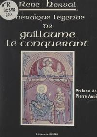 René Herval et Pierre Aubé - L'héroïque légende de Guillaume le Conquérant.