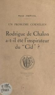 """René Herval - Un problème cornélien : Rodrigue de Chalon a-t-il été l'inspirateur du """"Cid"""" ?."""