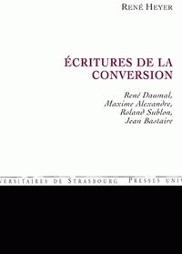 René Heyer - Ecritures de la conversion - René Daumal, Maxime Alexandre, Roland Sublon, Jean Bastaire.