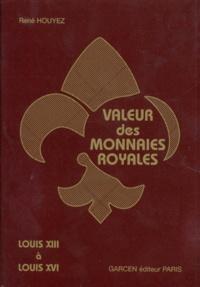 René Houyez - VALEUR DES MONNAIES ROYALES. - Louis XIII à Louis XVI, 5ème édition.