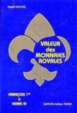 René Houyez - VALEUR DES MONNAIES ROYALES. - François 1er à Henri IV, 4ème édition.