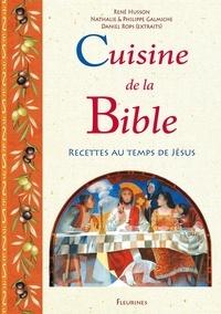 René Husson et Nathalie Galmiche - Cuisine de la Bible - Recettes au temps de Jésus.
