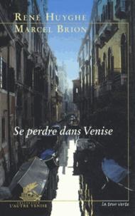 René Huyghe et Marcel Brion - Se perdre dans Venise.