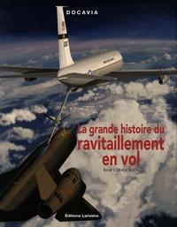 René J. Francillon - La grande histoire du ravitaillement en vol.
