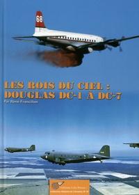 René J. Francillon - Les rois du ciel - DC-1 à DC-7 : les Douglas de transport à hélices.